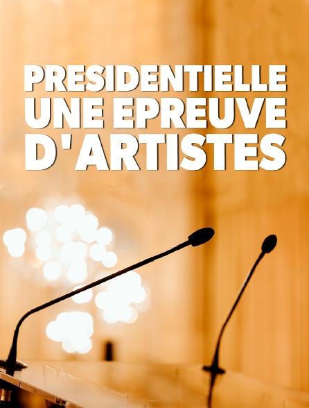 Présidentielle, une épreuve d'artistes