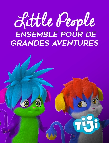 TIJI - Little People, ensemble pour de grandes aventures
