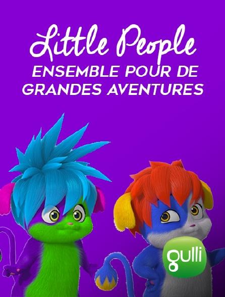 Gulli - Little People, ensemble pour de grandes aventures