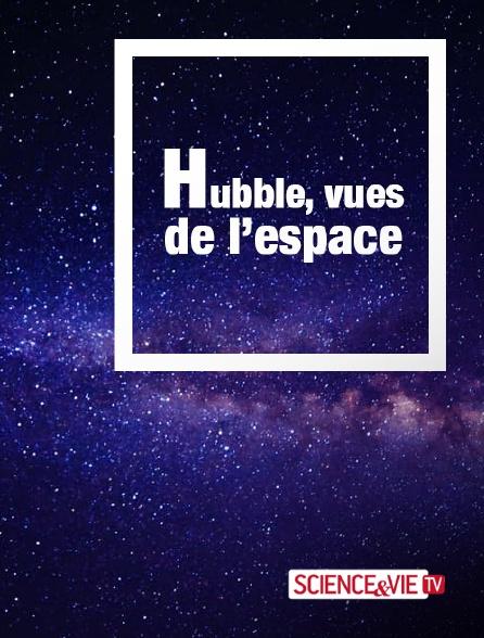 Science et Vie TV - Hubble, vues de l'espace