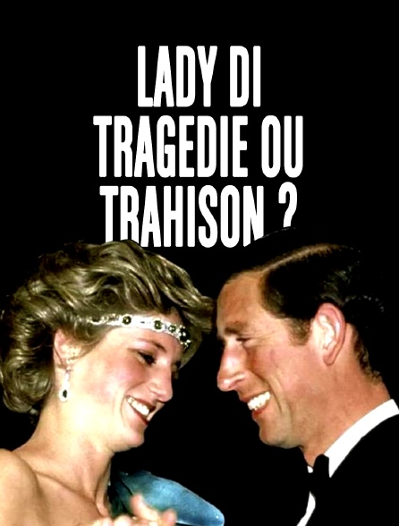 Lady Di : Tragédie ou Trahison ?