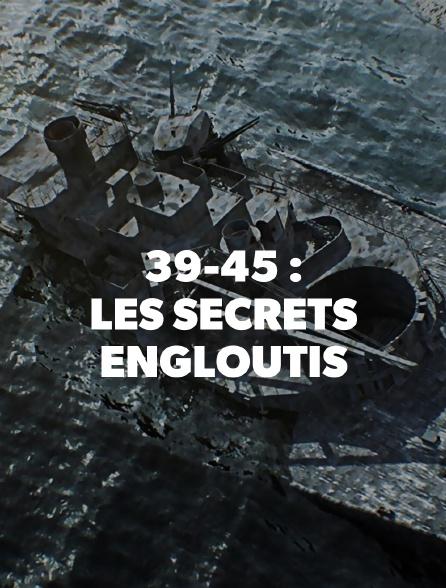 39-45 : les secrets engloutis