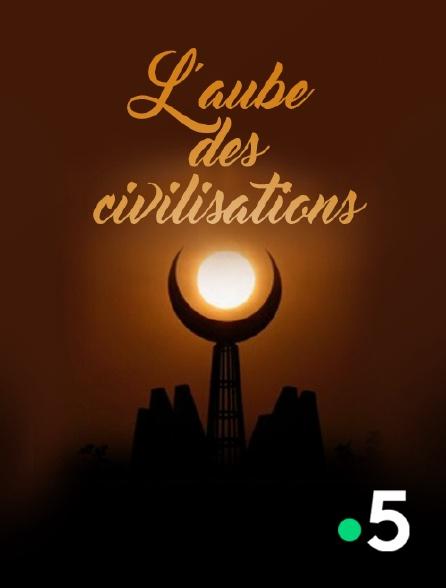 France 5 - L'aube des civilisations