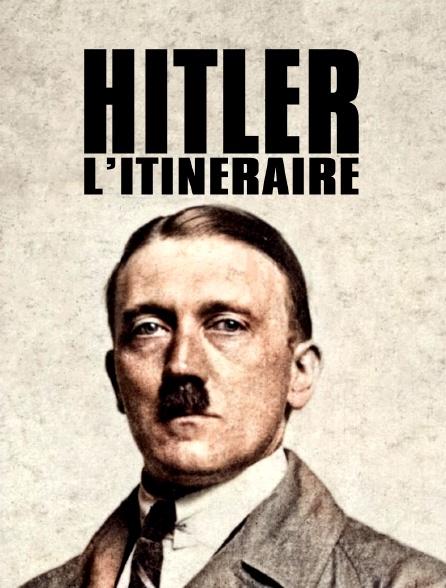 Hitler, l'itinéraire