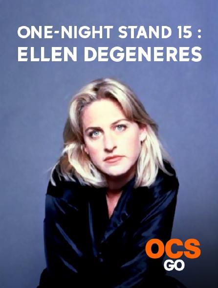 OCS Go - One-Night Stand 15 : Ellen Degeneres