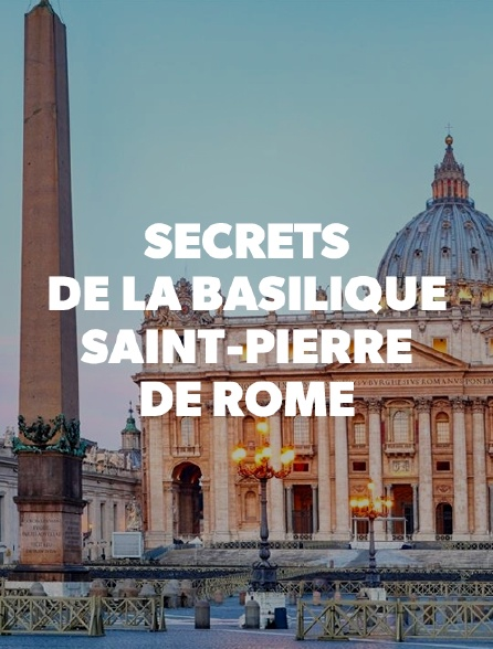 Secrets de la basilique Saint-Pierre de Rome