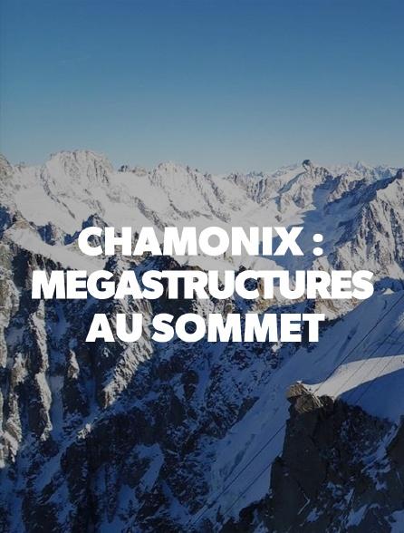 Chamonix : mégastructures au sommet