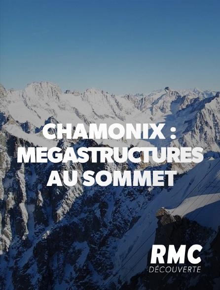 RMC Découverte - Chamonix : mégastructures au sommet