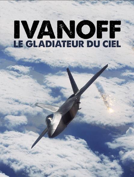 Ivanoff, le gladiateur du ciel