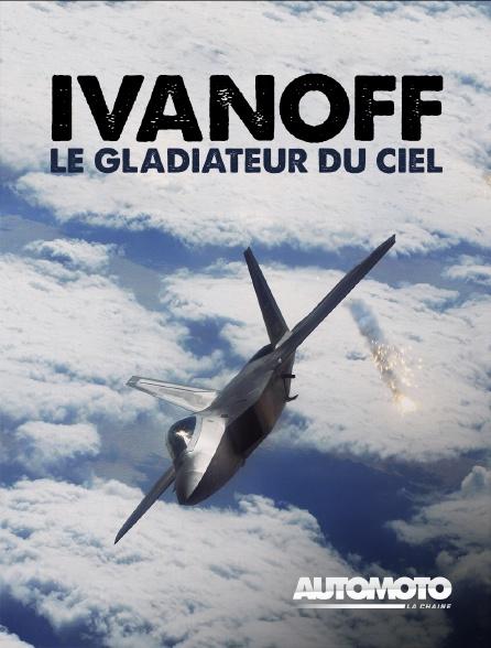 Automoto - Ivanoff, le gladiateur du ciel