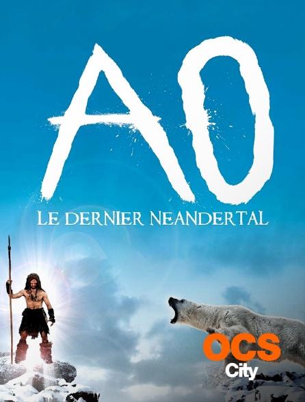 OCS City - Ao, le dernier Néandertal