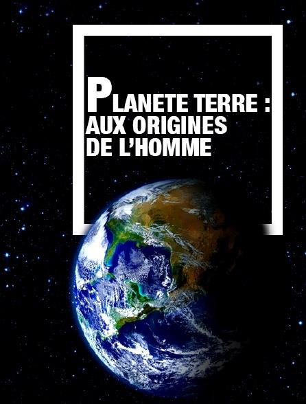 Planète Terre : aux origines de l'homme