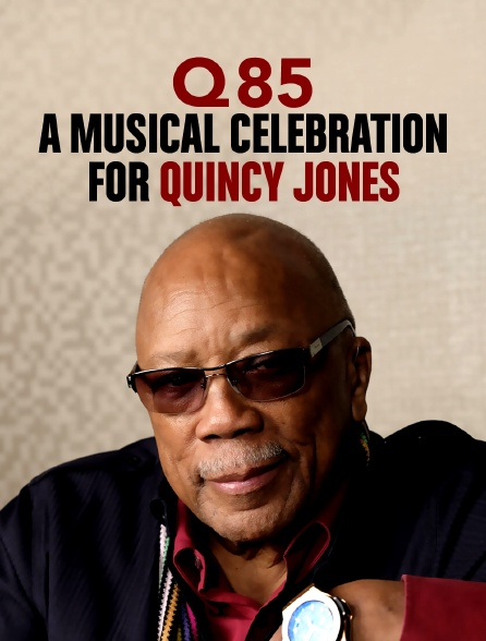 Q 85 : A Musical Celebration for Quincy Jones