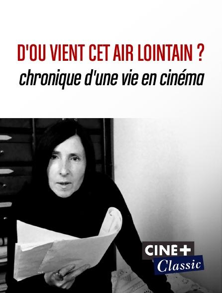 Ciné+ Classic - D'où vient cet air lointain ? Chronique d'une vie en cinéma