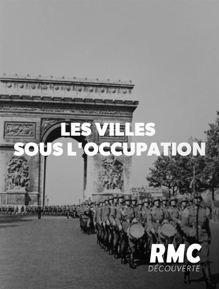 RMC Découverte - Les villes sous l'Occupation
