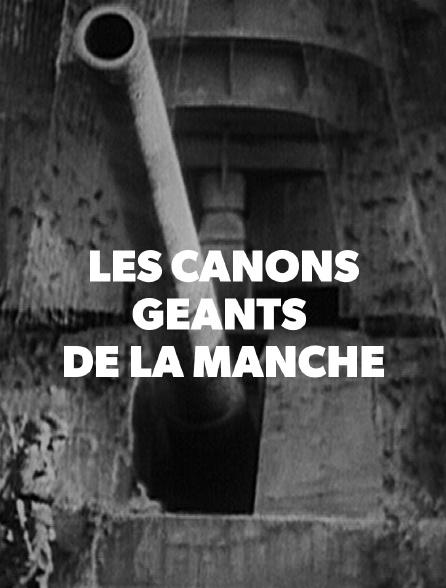 Les canons géants de la Manche