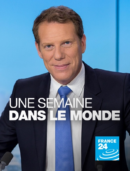 France 24 - Une semaine dans le monde