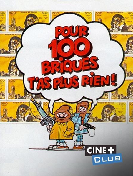 Ciné+ Club - Pour cent briques t'as plus rien !