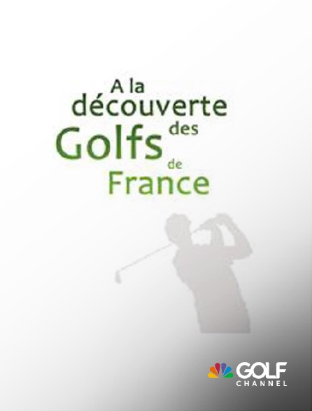 Golf Channel - A la découverte des golfs de France