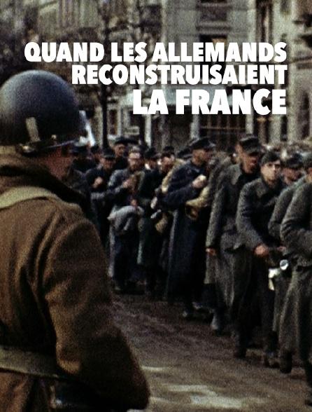 Quand les Allemands reconstruisaient la France