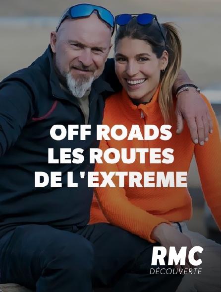 RMC Découverte - Off Roads, les routes de l'extrême