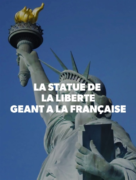 La statue de la Liberté, géant à la française