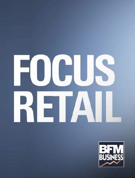 BFM Business - Focus Retail