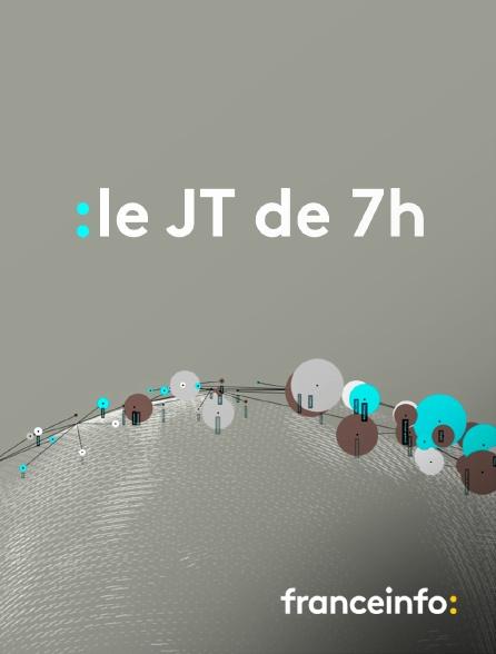 franceinfo: - Le JT de 7h