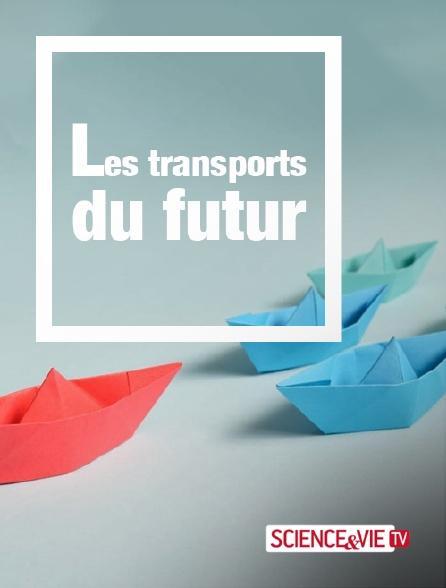 Science et Vie TV - Les transports du futur
