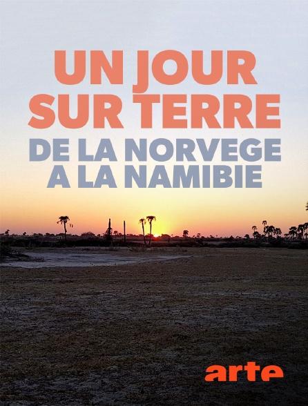 Arte - Un jour sur terre, de la Norvège à la Namibie