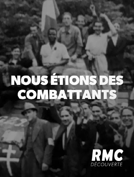 RMC Découverte - Nous étions des combattants
