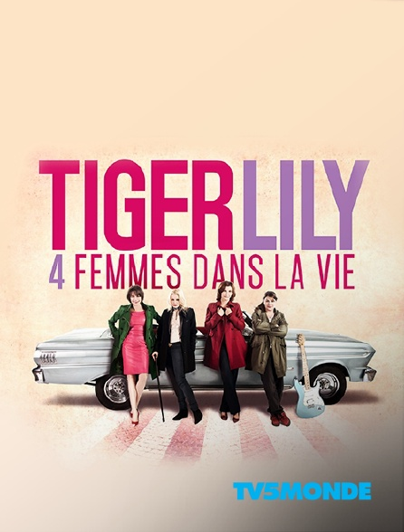 TV5MONDE - Tiger Lily, quatre femmes dans la vie
