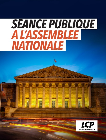 LCP 100% - Séance publique à l'Assemblée nationale en replay
