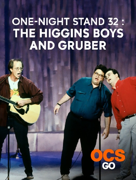 OCS Go - One-Night Stand 32 : The Higgins Boys and Gruber
