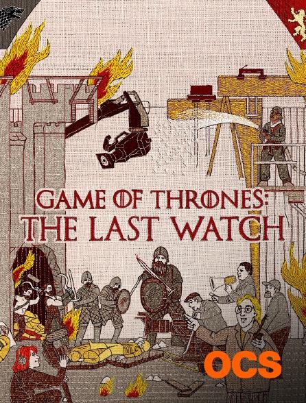 OCS - Game Of Thrones : The Last Watch