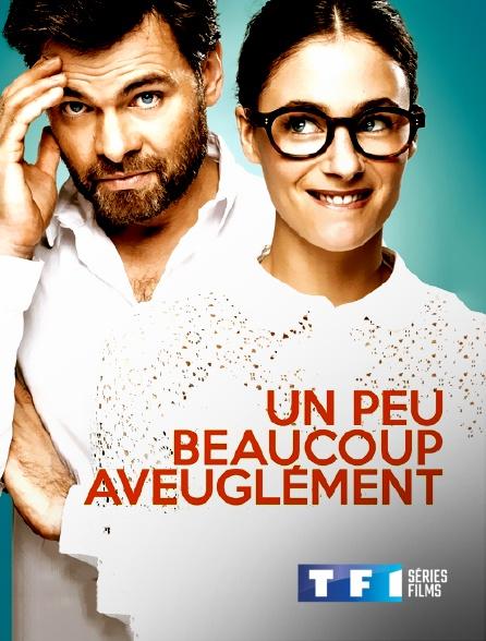TF1 Séries Films - Un peu, beaucoup, aveuglément