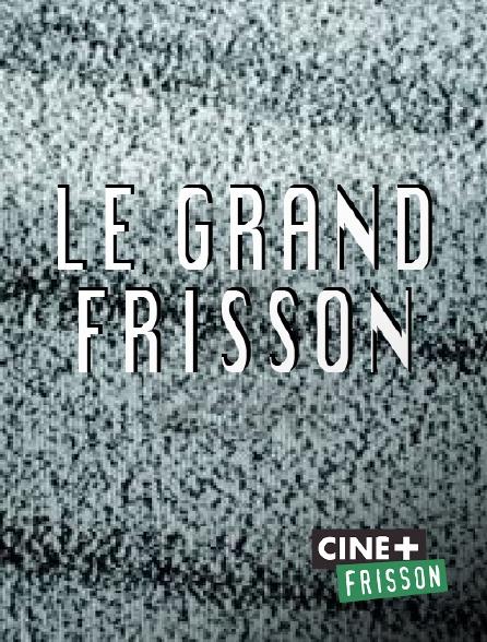 Ciné+ Frisson - Le grand frisson
