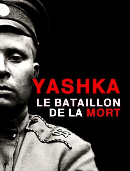 Yashka, le bataillon de la mort