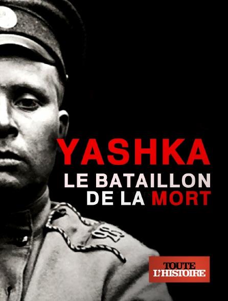 Toute l'histoire - Yashka, le bataillon de la mort