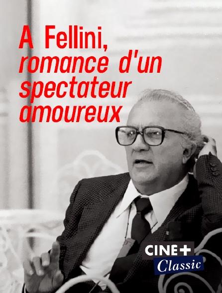 Ciné+ Classic - A Fellini, romance d'un spectateur amoureux
