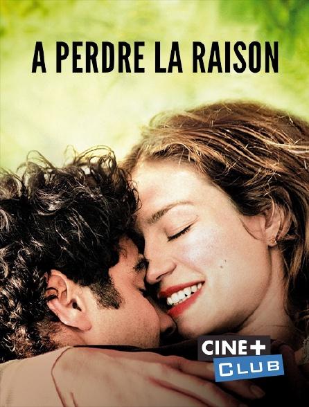 Ciné+ Club - A perdre la raison