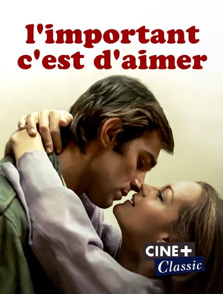Ciné+ Classic - L'important c'est d'aimer
