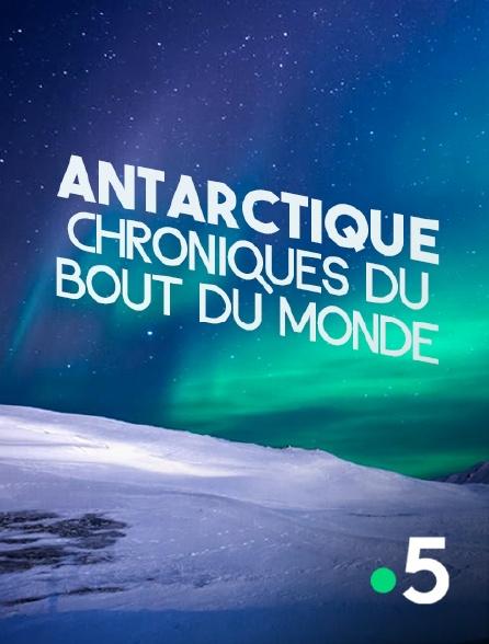 France 5 - Antarctique, chroniques du bout du monde
