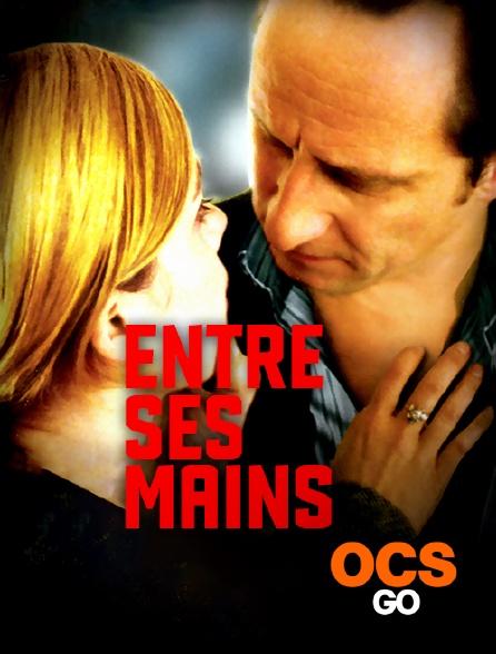 OCS Go - Entre ses mains