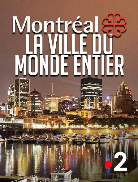 France 2 - Montréal, la ville du monde entier