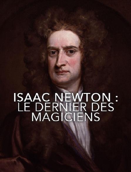 Isaac Newton : le dernier des magiciens
