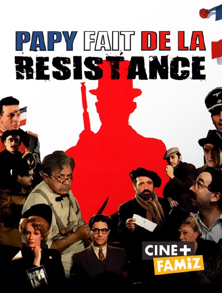 Ciné+ Famiz - Papy fait de la Résistance