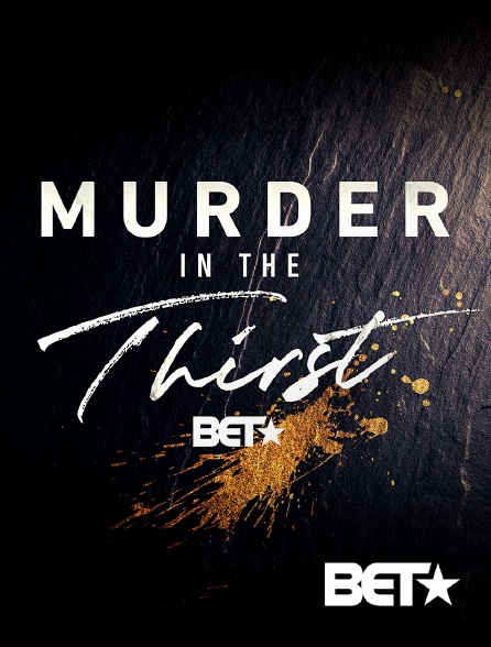 BET - Murder In The Thirst