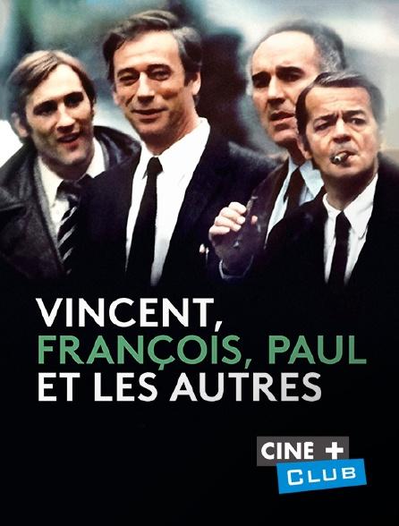 Ciné+ Club - Vincent, François, Paul et les autres