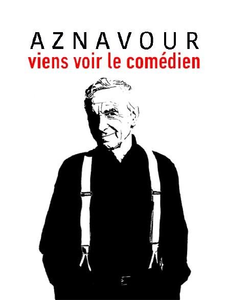 Aznavour, viens voir le comédien
